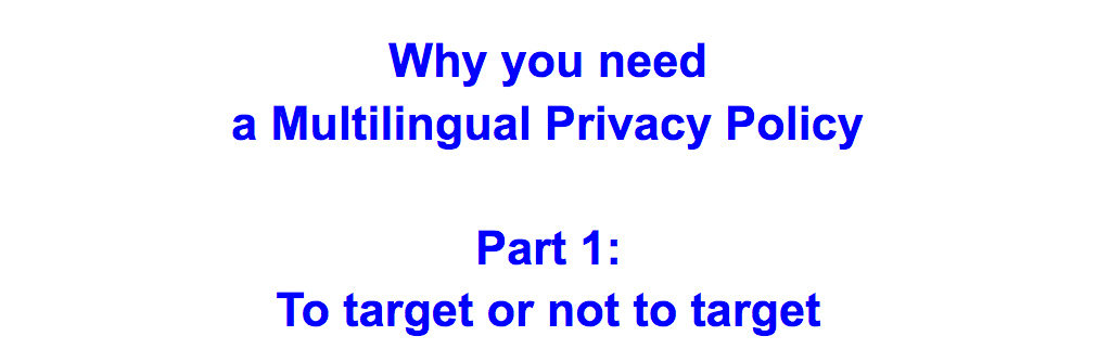 Why you need multilingual Privacy Policies? - website reach and targeting